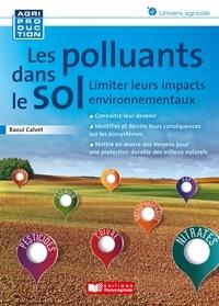 Raoul Calvet - Les polluants dans le sol - Limiter leurs impacts environnementaux.