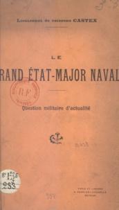 Raoul Castex - Le grand État-major naval - Question militaire d'actualité.