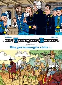 Raoul Cauvin et Willy Lambil - Les Tuniques bleues présentent  : Des personnages réels.