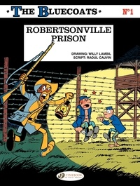 Raoul Cauvin et Willy Lambil - The Bluecoats Tome 1 : Robertsonville Prison.