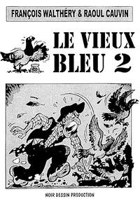 Raoul Cauvin et François Walthéry - Vieux Bleu T02.