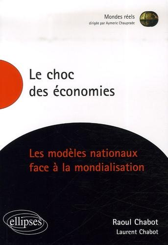 Raoul Chabot et Laurent Chabot - Le choc des économies - Les modèles nationaux face à la mondialisation.