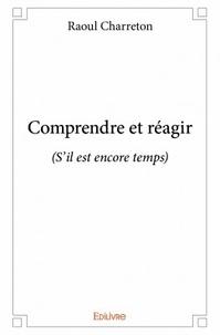Raoul Charreton - Comprendre et réagir.