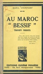 "Raoul Cochinard - Au Maroc ""Bessif"" (souvenirs romancés)."