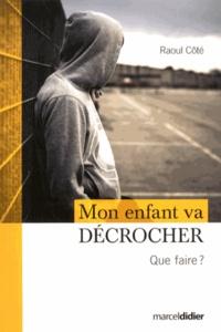 Raoul Côté - Mon enfant va décrocher - Que faire ?.
