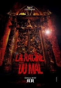 Raoul Coudene - La racine du mal.