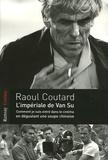 Raoul Coutard - L'Impériale de Van Su - Comment je suis entré dans le cinéma en dégustant une soupe chinoise.