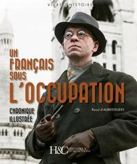 Raoul d' Aubervilliers - Un Français sous l'Occupation - Chronique illustrée.