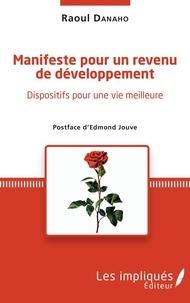 Raoul Danaho - Manifeste pour un revenu de développement - Dispositif pour une vie meilleure.