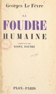 Raoul Dautry et Georges Le Fèvre - La foudre humaine - Miracles de l'électricité.