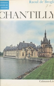 Raoul de Broglie - Chantilly - Histoire du château et de ses collections.