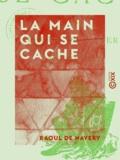 Raoul de Navery - La Main qui se cache.