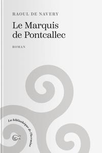 Raoul de Navery - Le Marquis de Pontcallec.