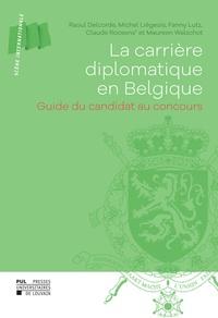 Raoul Delcorde et Michel Liégeois - La carrière diplomatique en Belgique - Guide du candidat au concours.