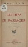 Raoul Foin - Lettres du passager - Essais et mélanges.