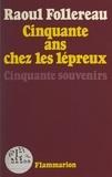 Raoul Follereau - Cinquante années au service des lépreux - Cinquante souvenirs....