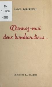 Raoul Follereau et Maxime Weygand - Donnez-moi deux bombardiers....
