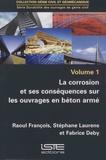 Raoul François et Stephanie Laurens - Durabilité des ouvrages de génie civil - Volume 1, La corrosion et ses conséquences sur les ouvrages en béton armé..