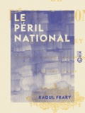 Raoul Frary - Le Péril national.