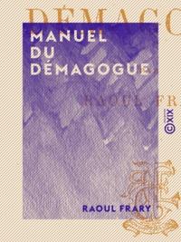Raoul Frary - Manuel du démagogue.