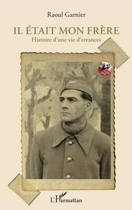 Raoul Garnier - Il était mon frère - Histoire d'une vie d'errances.