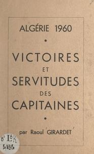 Raoul Girardet et  Combat - Algérie 1960, victoires et servitudes des capitaines.