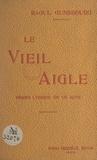 Raoul Gunsbourg et Maxime Gorki - Le vieil aigle - Drame lyrique en un acte, représenté pour la première fois sur la scène du Théâtre de Monte-Carlo le 13 février 1908.