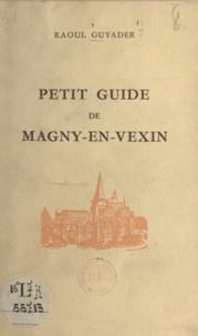 Raoul Guyader - Petit guide de Magny-en-Vexin.