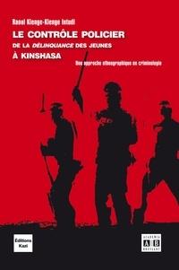 Raoul Kienge-Kienge Intudi - Le contrôle policier de la délinquance des jeunes à Kinshasa - Une approche ethnographique en criminologie.