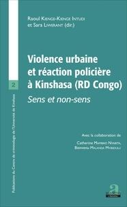 Raoul Kienge-Kienge Intudi et Sara Liwerant - Violence urbaine et réaction policière - Sens et non sens.