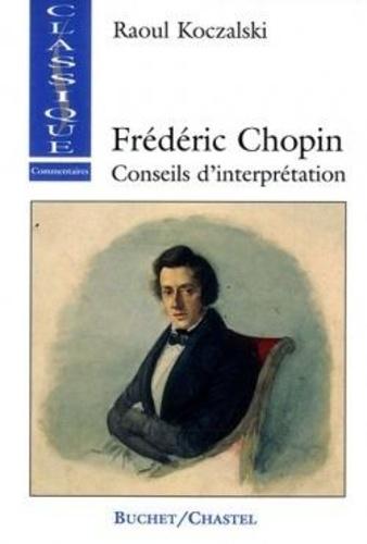 Raoul Koczalski - FREDERIC CHOPIN. - Conseils d'interprétation.