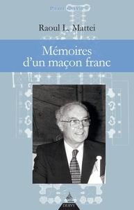 Raoul L. Mattei - Mémoires d'un maçon franc.