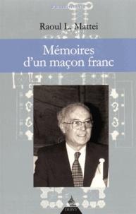 """Raoul-L Mattéï - Mémoires d'un maçon franc - Le """"marégaut"""" obédientiel français."""