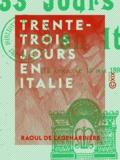 Raoul Lagenardière (de) - Trente-trois jours en Italie - 13 avril-16 mai 1898.
