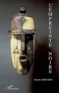 Raoul Lehuard - L'emprunte noire - Où il paraît que l'art primitif n'est pas une mince affaire.