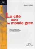 Raoul Lonis - La cité dans le monde grec - Structures, fonctionnement, contradictions.