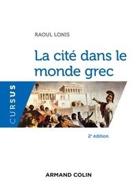 Raoul Lonis - La cité dans le monde grec.