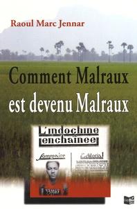 Raoul Marc Jennar - Comment Malraux est devenu Malraux - De l'indifférence politique à l'engagement.