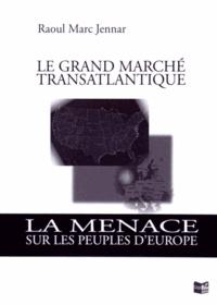 Raoul Marc Jennar - Le grand marché transatlantique - La menace sur les peuples d'Europe.