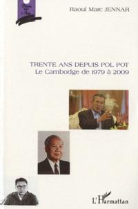 Raoul Marc Jennar - Trente ans depuis Pol Pot - Le Cambodge de 1979 à 2009.