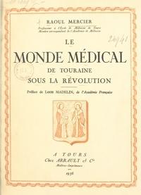 Raoul Mercier et Louis Madelin - Le monde médical de Touraine sous la Révolution.