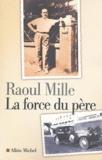 Raoul Mille - La force du père.