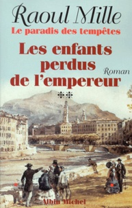 Raoul Mille - Le paradis des tempêtes Tome 2 : Les enfants perdus de l'Empereur.