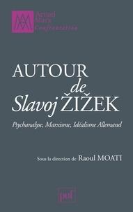 Raoul Moati - Autour de Slavoj Zizek - Psychanalyse, marxisme, idéalisme allemand.