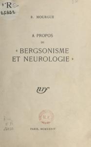 Raoul Mourgue - À propos de Bergsonisme et neurologie.