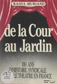 Raoul Muriand - De la cour au jardin - Chronique syndicale et théâtrale.