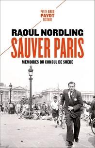 Raoul Nordling - Sauver Paris - Mémoires du consul de Suède (1905-1944).