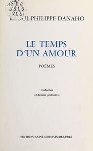 Raoul-Philippe Danaho - Le temps d'un amour.