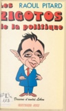 Raoul Pitard et André Lebon - Les zigotos de la politique.