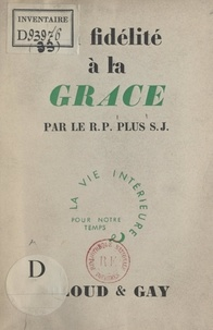 Raoul Plus - La fidélité à la Grâce.